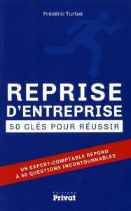 Reprise d'entreprise : 50 clés pour réussir - Frédéric Turbat
